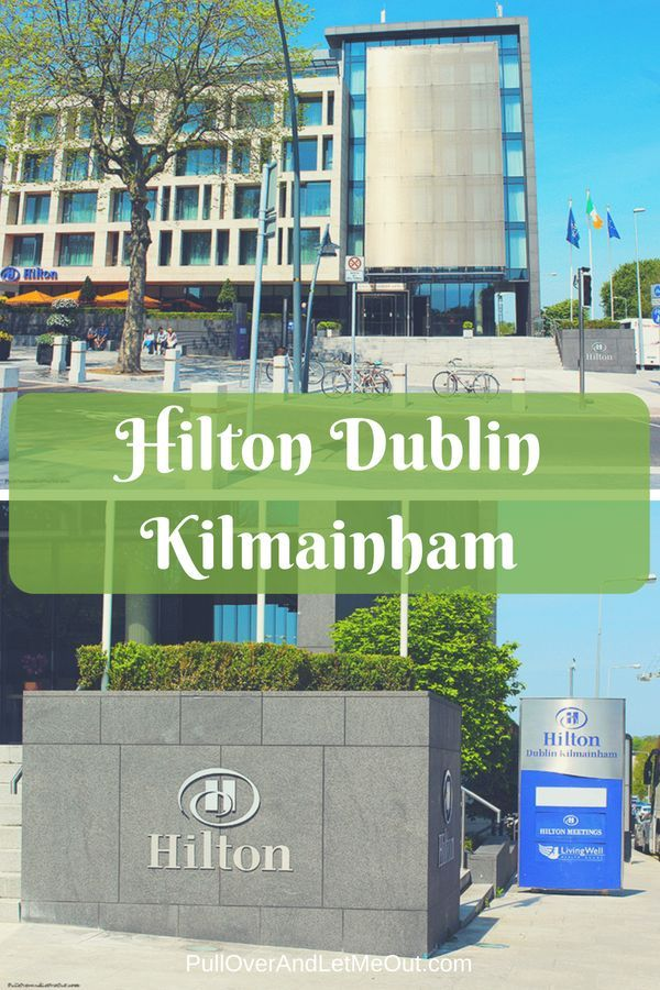 Find Out Why Hilton Dublin Kilmainham Is One Of The Best Places To