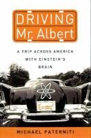 Driving Mr. Albert: A Trip Across America with Einstein's Brain... Einstein's brain floats in formaldehyde in a bowl in a gray duffel bag in the trunk of a Skylark barreling across America. Driving the car is Michael Paterniti, a young journalist, sitting next to him is an  83 year old pathologist named Thomas Harvey who performed the autopsy on Einstein in 1955--and simply removed the brain and took it home. And kept it for 40+ years. On a February day, the 2 men and the brain leave NJ...