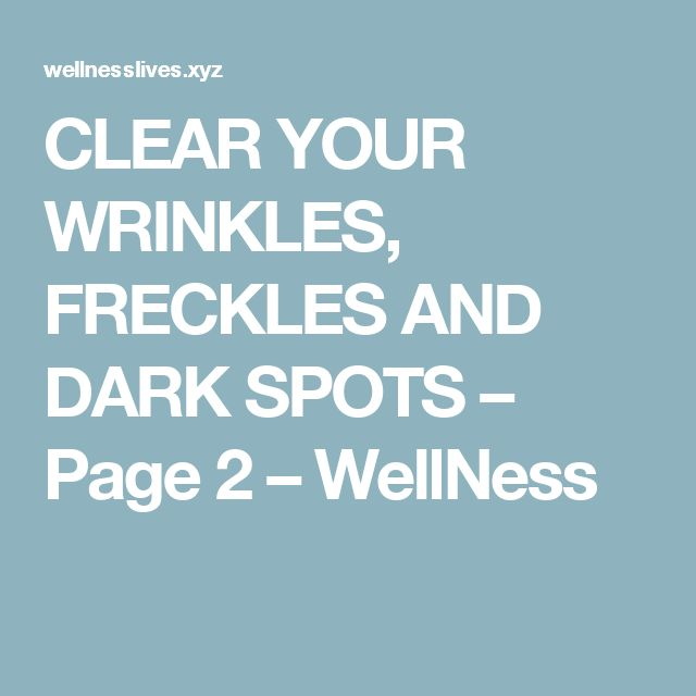 CLEAR YOUR WRINKLES, FRECKLES AND DARK SPOTS – Page 2 – WellNess
