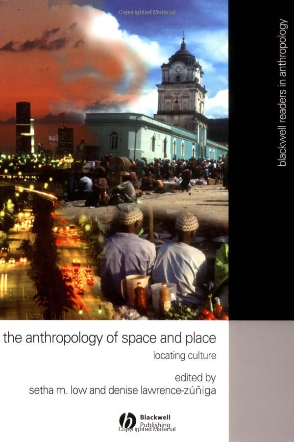 The Anthropology of Space and Place: Locating Culture (Wiley Blackwell Readers in Anthropology): Amazon.co.uk: Setha M. Low: 9780631228783: Books