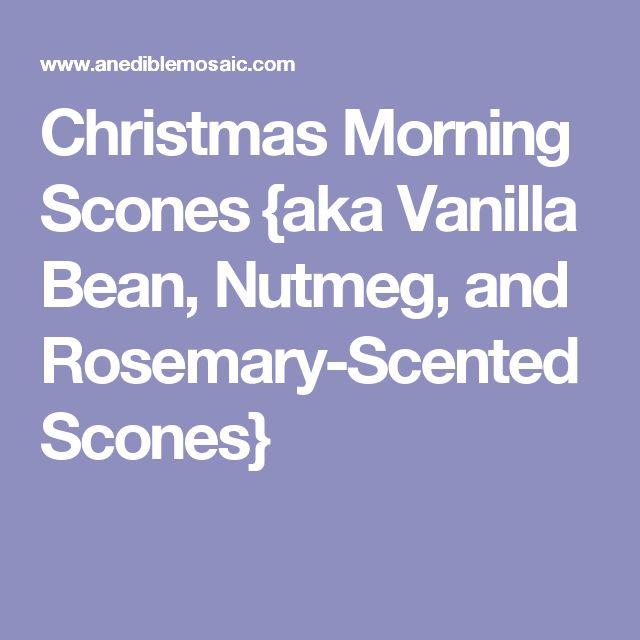 Christmas Morning Scones {aka Vanilla Bean, Nutmeg, and Rosemary-Scented Scones}