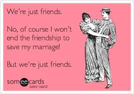 E-card: We're just friends. No, of course I won't end the friendship to save my marriage! But we're just friends.