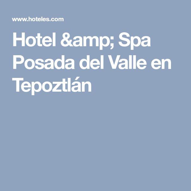 Hotel & Spa Posada del Valle en Tepoztlán
