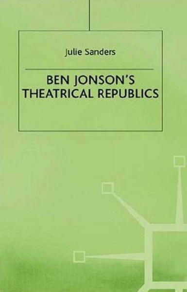 Ben Jonson's Theatrical Republics