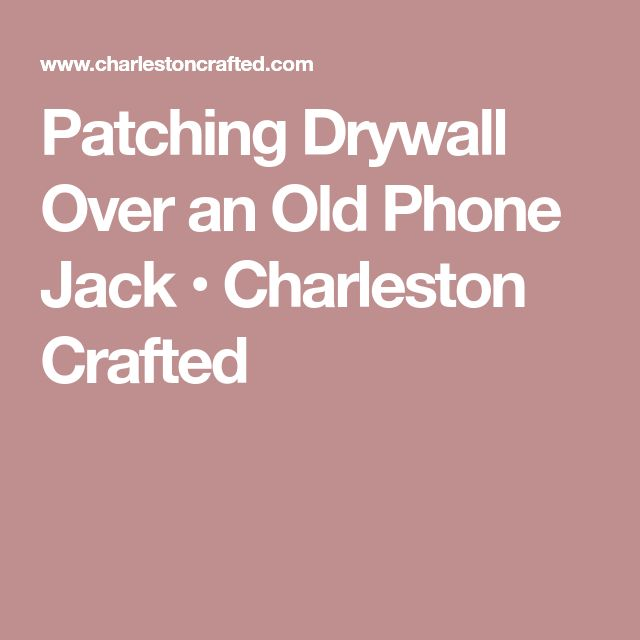 Patching Drywall Over an Old Phone Jack • Charleston Crafted