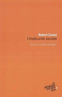L'insécurité sociale : qu'est-ce qu'être protégé ? de Robert Castel