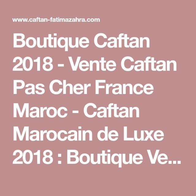 Boutique Caftan 2018 - Vente Caftan Pas Cher France Maroc - Caftan Marocain de Luxe 2018 : Boutique Vente Caftan Pas Cher