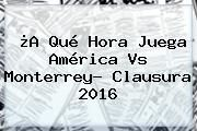 http://tecnoautos.com/wp-content/uploads/imagenes/tendencias/thumbs/a-que-hora-juega-america-vs-monterrey-clausura-2016.jpg America Vs Monterrey. ¿A qué hora juega América vs Monterrey? Clausura 2016, Enlaces, Imágenes, Videos y Tweets - http://tecnoautos.com/actualidad/america-vs-monterrey-a-que-hora-juega-america-vs-monterrey-clausura-2016/