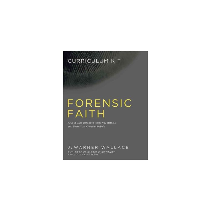 Forensic Faith Curriculum Kit : A Homicide Detective Makes the Case for a More Reasonable, Evidential