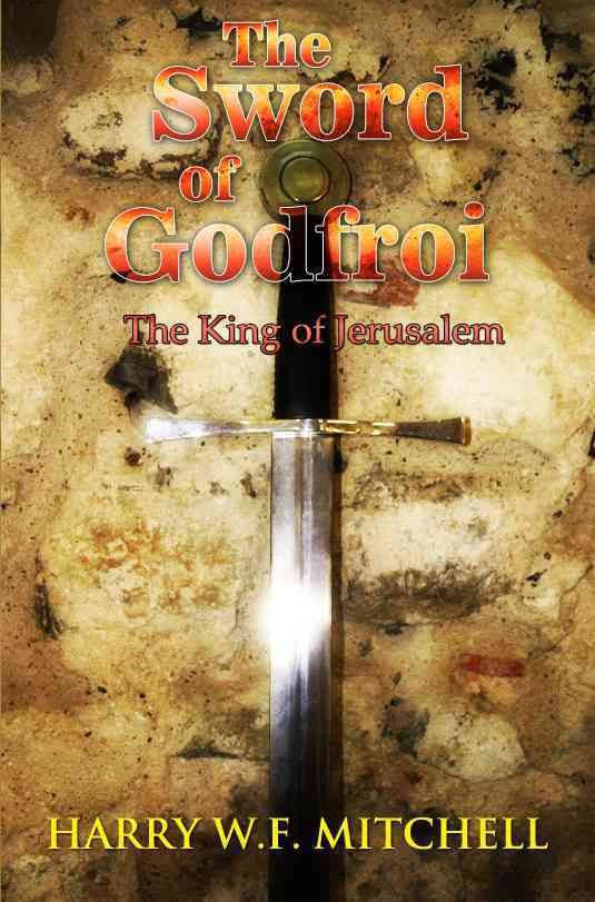 The Sword of Godfroi: The King of Jerusalem