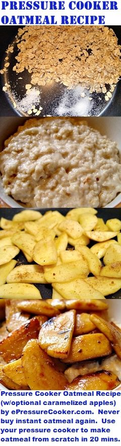 Pressure Cooker Recipes: Pressure Cooked Oatmeal Recipe (with optional caramelized apples) by ePressureCooker.com .  Never buy instant oats again.  You can make old fashioned or steel cut oats in 20 minutes (possibly less) using your pressure cooker.  Omit the apples for a great weekday breakfast, since the machine does most of the work.