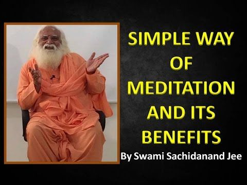 Simple way of meditation and Its benefits l  By Swami Sachidanand Jee | ...