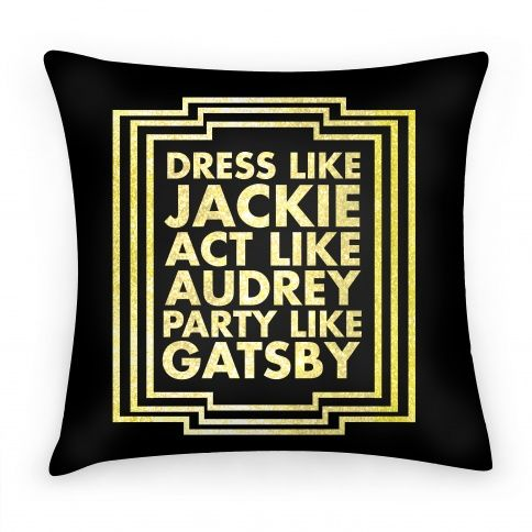 Party Like Gatsby #pillow #party #gatsby #classy #sassy #fancy #audrey