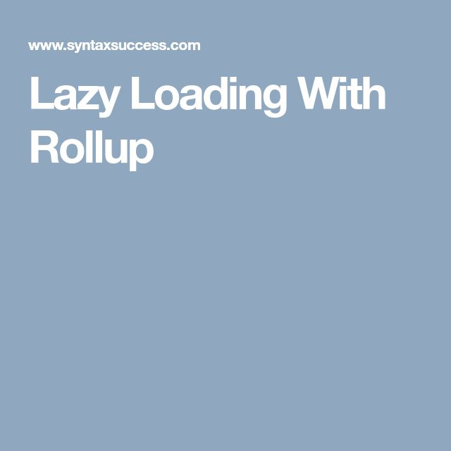 Lazy Loading With Rollup
