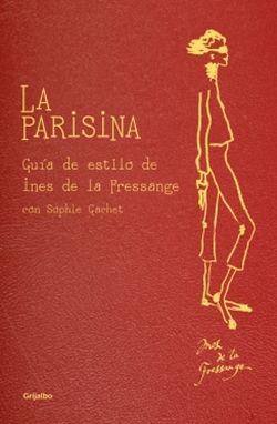 """""""No hay nada mejor que llegar cansada a casa, arrellanarse en el sofá con tu bebida favorita (té o agua con gas para mí, por favor) y embarcarse en un viaje por el París más chic."""": Guide, Worth Reading, Estilo Bohemio-Ch, La Parisina, Style, Books Worth, La Fressang, Style Of A Mini-Saia, De Ine"""
