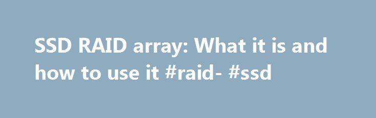 SSD RAID array: What it is and how to use it #raid- #ssd http://malaysia.remmont.com/ssd-raid-array-what-it-is-and-how-to-use-it-raid-ssd/  SSD RAID array: What it is and how to use it Internet Explorer: Right Click Save Target As Firefox: Right Click Save Link As SearchStorage.co.UK: Can you use RAID with SSDs? Adshead: The one-word answer is yes, but of course there are numerous caveats to add and details to drill down into. So, let's start by recapping on RAID in general and reminding…