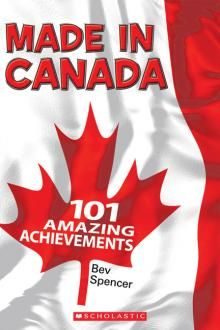 Made in Canada: 101 Amazing Achievements by Bev Spencer. Illustrated by Bill Dickson.