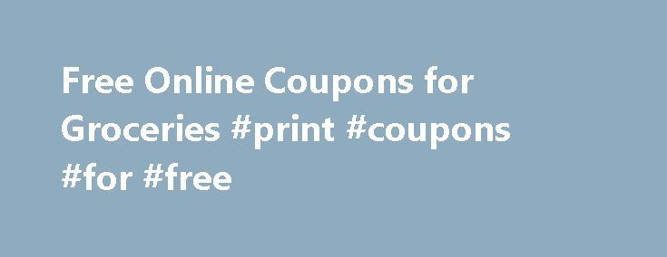 Free Online Coupons for Groceries #print #coupons #for #free http://coupons.remmont.com/free-online-coupons-for-groceries-print-coupons-for-free/  #free online coupons for groceries # Grocery coupons are among the most favorite ways of saving money. Indeed, we visit grocery store on a regular basis, so why not to get the products we buy often with a discount? Grocery coupons can be found simply elsewhere. Today the competition between manufacturers is so tight that companies try to attract…