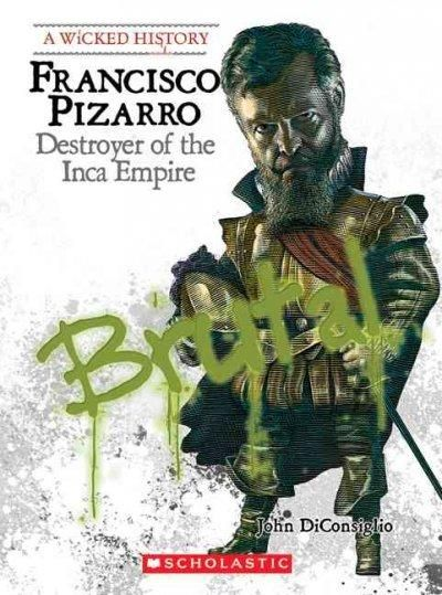 Francisco Pizarro: Destroyer of the Inca Empire