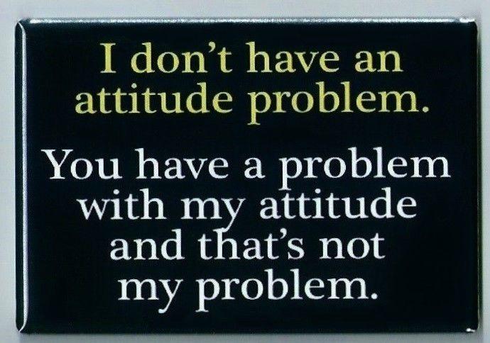 Funny Quotes About Bad Attitudes. QuotesGram