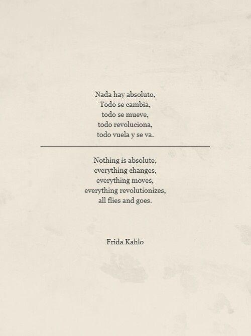 Frida Kahlo...todo se cambia...todo vuela y se va!!!!!!!!!!!