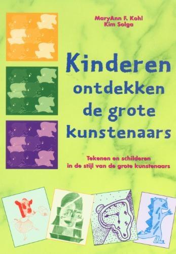 Maryann F. Kohl & Kim Solga. Kinderen ontdekken de grote kunstenaars. Tekenen en schilderen in de stijl van de grote kunstenaars. Plaats: MAN-EXPR.