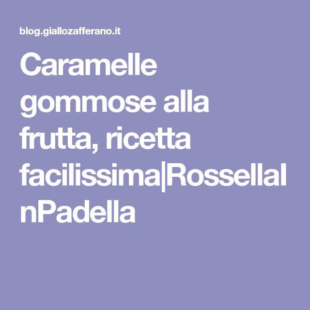 Caramelle gommose alla frutta, ricetta facilissima|RossellaInPadella