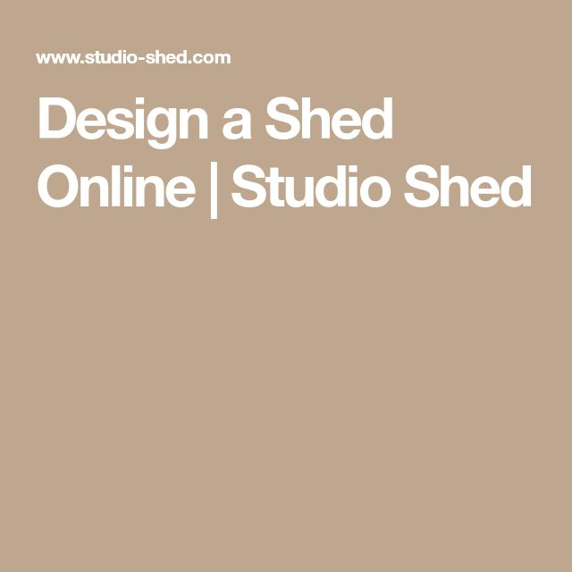 Design a Shed Online | Studio Shed
