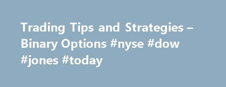 """Trading Tips and Strategies – Binary Options #nyse #dow #jones #today http://stock.remmont.com/trading-tips-and-strategies-binary-options-nyse-dow-jones-today/  medianet_width = """"300"""";   medianet_height = """"600"""";   medianet_crid = """"926360737"""";   medianet_v"""