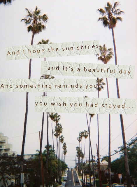And I hope the sun shines and it's a beautiful  day and sometimes reminds you you wished you had stayed
