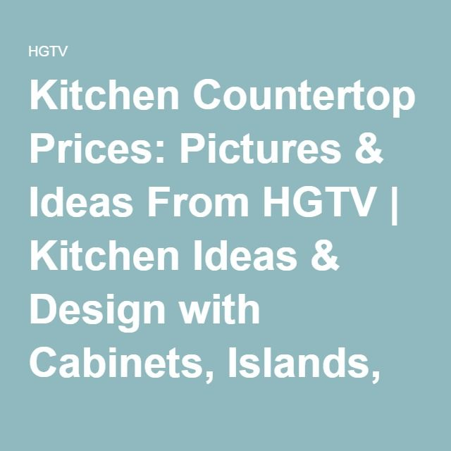 Kitchen Countertop Prices: Pictures & Ideas From HGTV | Kitchen Ideas & Design with Cabinets, Islands, Backsplashes | HGTV