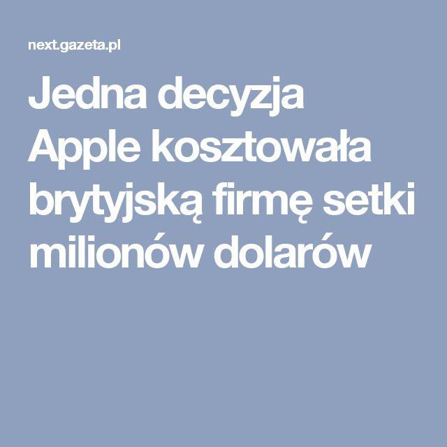 Jedna decyzja Apple kosztowała brytyjską firmę setki milionów dolarów