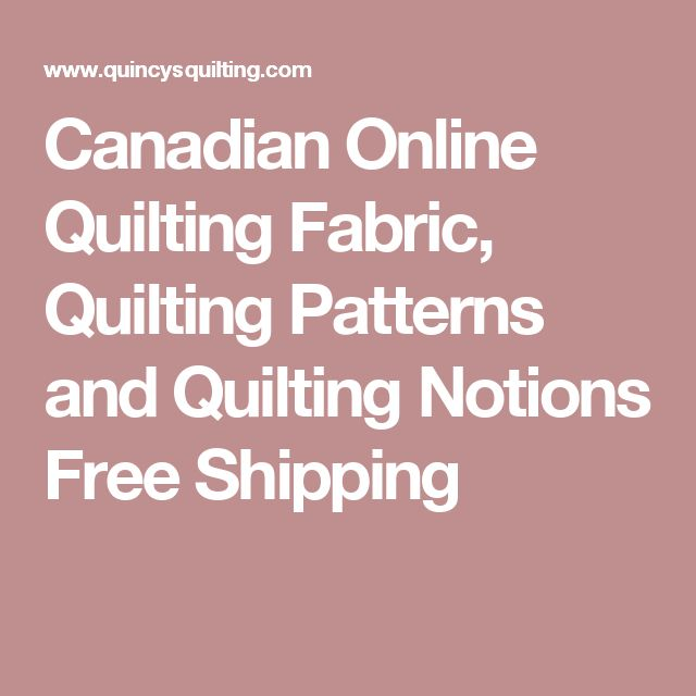 Canadian Online Quilting Fabric, Quilting Patterns and Quilting Notions Free Shipping