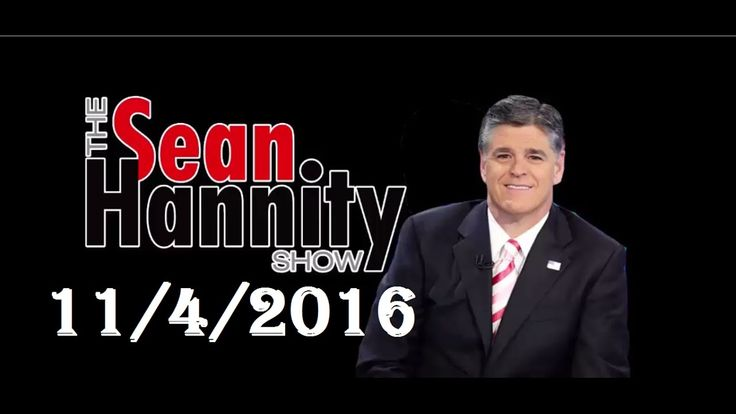 Hannity 11/4/16 -  The Sean Hannity Show November 4,2016 Full Podcast - ...