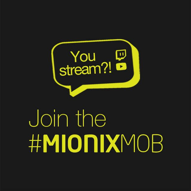 Streamers listen up! We are looking for you: http://mionix.net/join-the-mionix-mob/