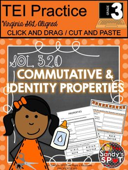 TEI  TECHNOLOGY ENHANCED ITEMCOMMUTATIVE AND IDENTITY PROPERTIESSupports  VIRGINIA SOLs Grades 3 and up   This product is designed to provide practice with identifying examples of the commutative and identity properties.Each activity asks students to identify examples of properties.