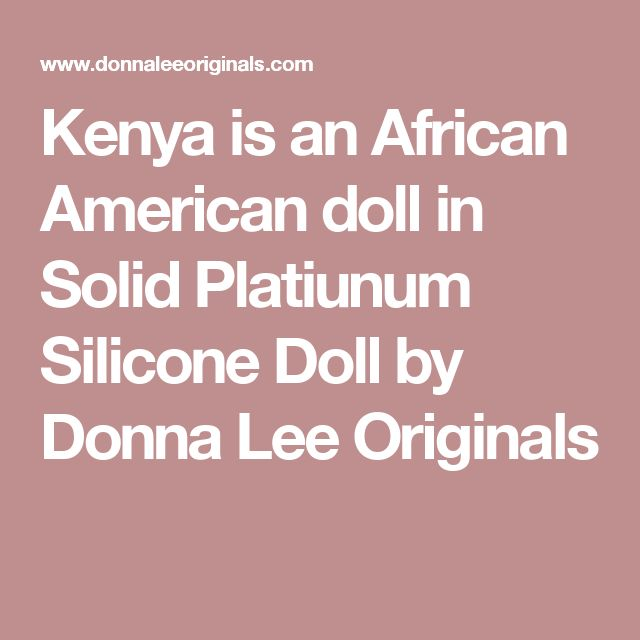 Kenya is an African American doll in  Solid Platiunum Silicone  Doll  by Donna Lee Originals