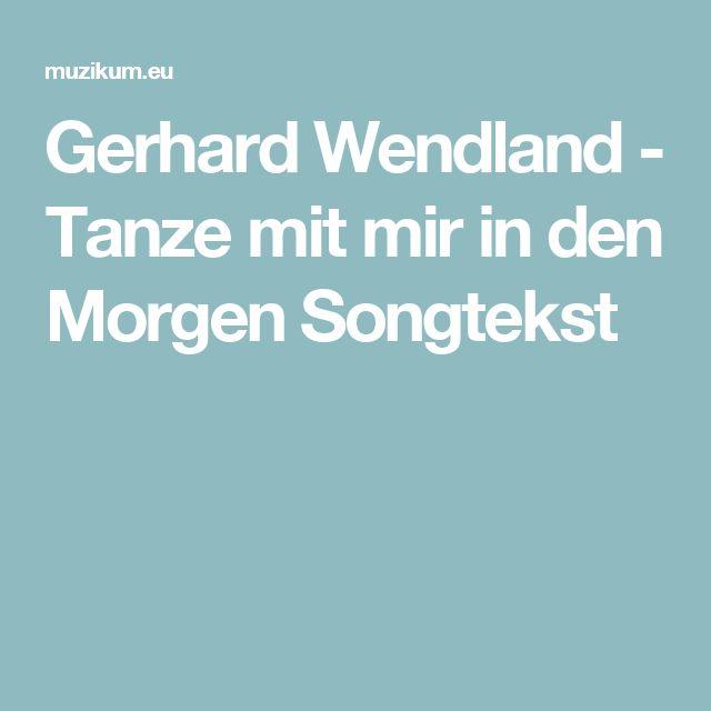 Gerhard Wendland - Tanze mit mir in den Morgen Songtekst