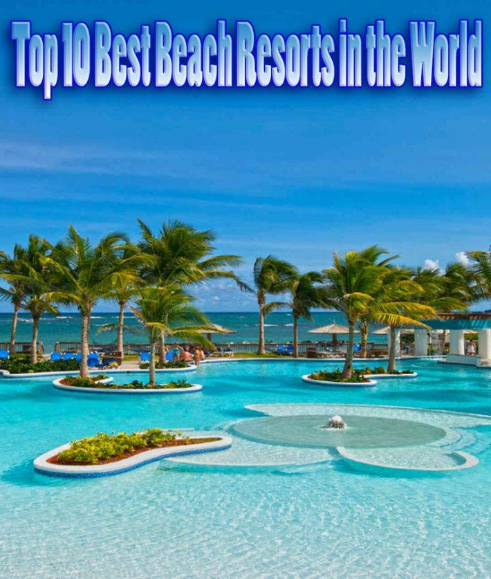 Top 10 Best Beach Resorts In The World Beach Resorts Scenic Destinations Beaches In The World