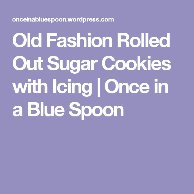 Old Fashion Rolled Out Sugar Cookies with Icing | Once in a Blue Spoon
