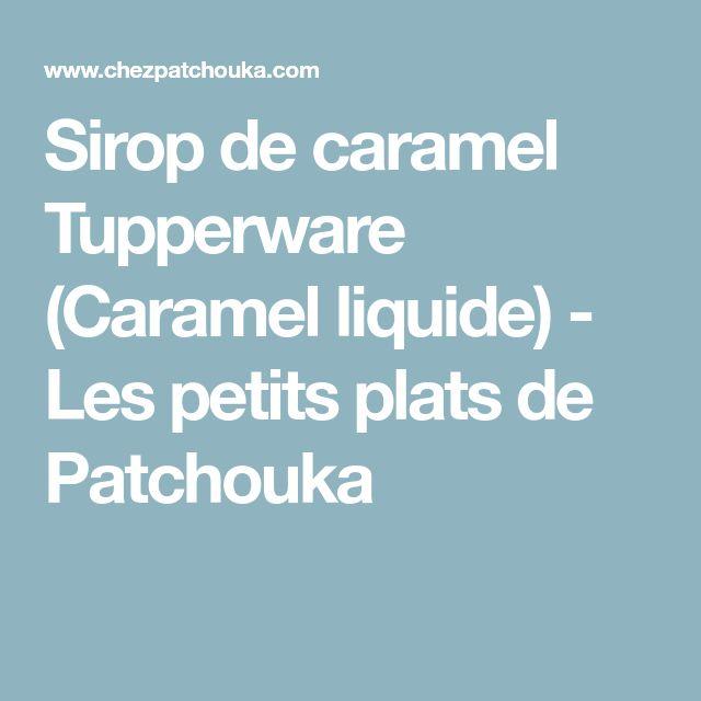 Sirop de caramel Tupperware (Caramel liquide) - Les petits plats de Patchouka