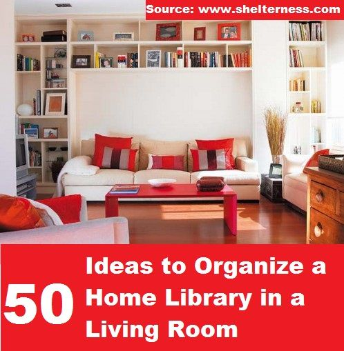 50 Ideas To Organize A Home Library In A Living Room...For More