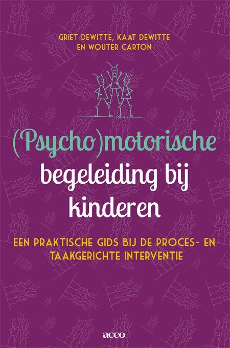 (Psycho)motorische begeleiding bij kinderen : een praktische gids bij de proces- en taakgerichte interventie - Dewitte, Griet - plaats 469.1 # Psychomotoriek