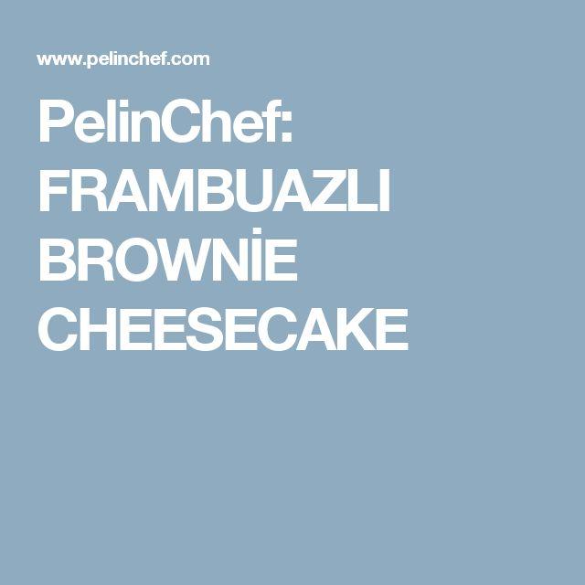 PelinChef: FRAMBUAZLI BROWNİE CHEESECAKE