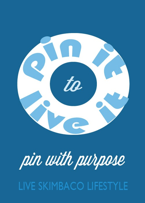 Pin it to live it! Pin with purpose, live Skimbaco Lifestyle