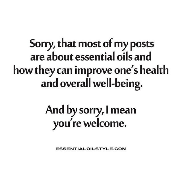 Sorry, that most of my posts are about essential oils and how they can improve one's health and overall well-being. And by sorry, I mean you're welcome. Essential oil memes, Essential oil quotes