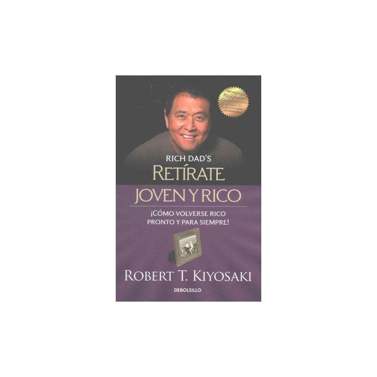 Retirate joven y rico/ Retire Young and Rich : Como Volverse Rico Pronto Y Para Siempre (Paperback)