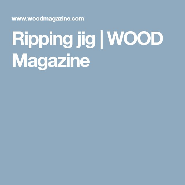 Ripping jig | WOOD Magazine
