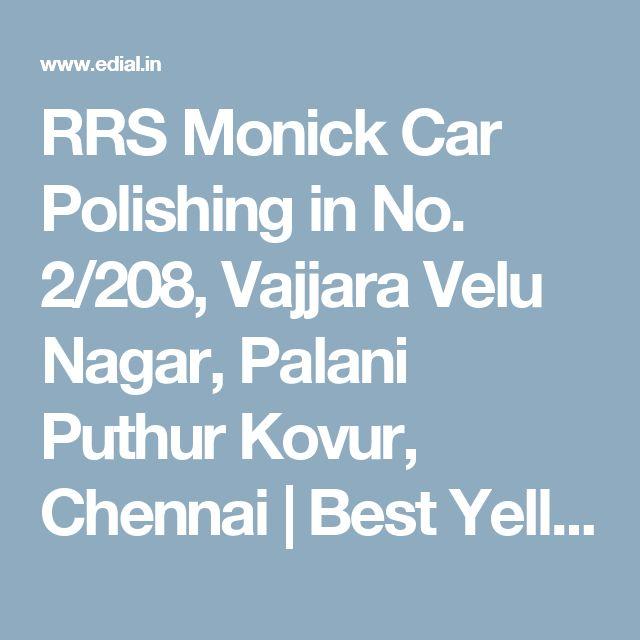 RRS Monick Car Polishing in No. 2/208, Vajjara Velu Nagar, Palani Puthur Kovur, Chennai | Best Yellowpages, Best Car Polish Cleaning Service, India