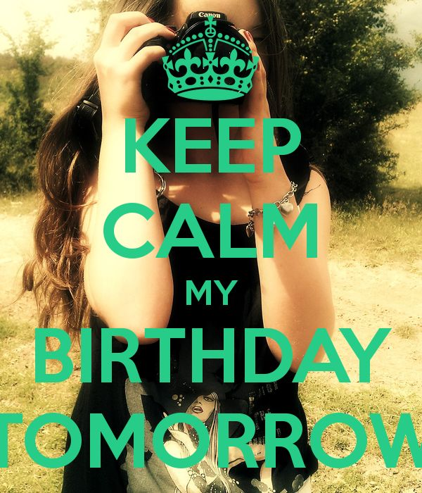 KEEP CALM MY BIRTHDAY TOMORROW